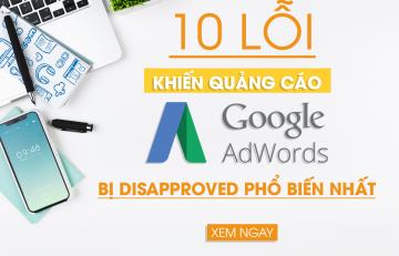 10 Lỗi Khiến Quảng Cáo Google AdWords Bị Disapproved Phổ Biến Nhất