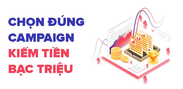 Chọn đúng campaign sẽ mang lại doanh thu lớn cho bạn