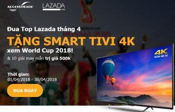 ĐUA TOP LAZADA THÁNG 4 - TẶNG SMART TIVI 4K XEM WORLD CUP 2018