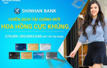 SHINHAN BANK: CHIẾN DỊCH TÀI CHÍNH MỚI, HOA HỒNG CỰC KHỦNG