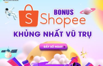 Bonus Shopee khủng nhất vũ trụ