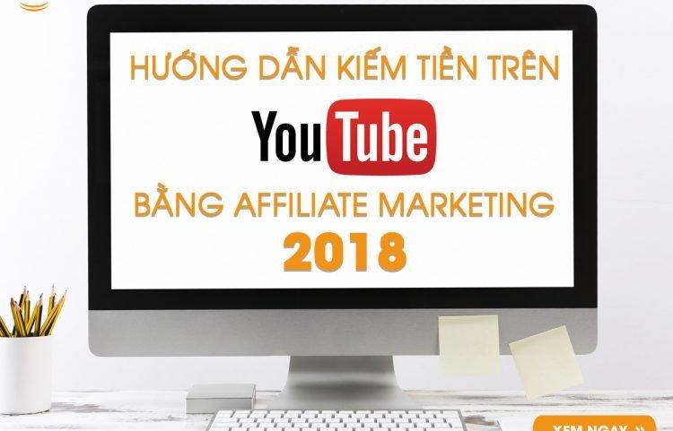 Hướng dẫn kiếm tiền trên Youtube 2018 bằng Affiliate Marketing