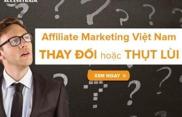Affiliate Marketing Việt Nam thay đổi hay thụt lùi