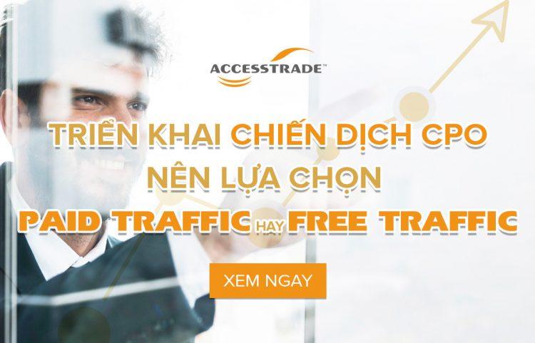 Triển khai chiến dịch CPO chọn free traffic hay paid traffic