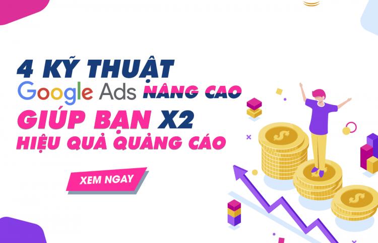 4 kỹ thuật Google Ads nâng cao giúp bạn x2 hiệu quả quảng cáo