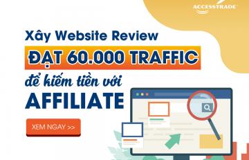 xây dựng website review đạt 60000 traffic để kiếm tiền với affiliate