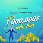 Case study Charles Ngo: Kiếm 1 triệu đô đầu tiên (Phần 2)