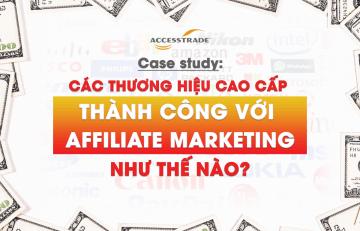 Case study: Các thương hiệu lớn thành công với Affiliate marketing như thế nào?