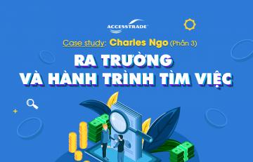 Case study Charles Ngo: Ra trường và hành trình tìm việc