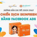 Hướng dẫn cách chạy chiến dịch skinfresh bằng Facebok Ads
