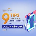 9 Tips giúp bạn Scale Facebook Ads 1 cách hiệu quả – Phần 3